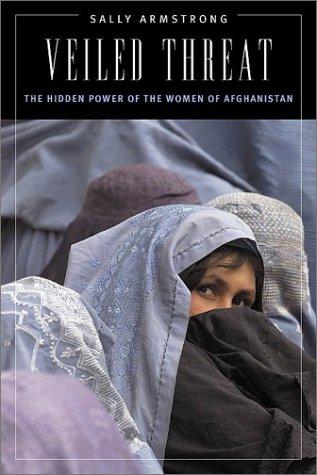 9781568582528: Veiled Threat: The Hidden Power of the Women in Afghanistan