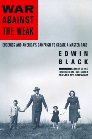 War Against the Weak Eugenics and America's Campaign to Create a Master Race: Black, Edwin