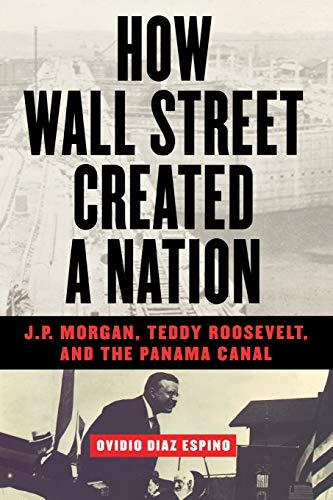 9781568582665: How Wall Street Created a Nation: J.P. Morgan, Teddy Roosevelt, and the Panama Canal