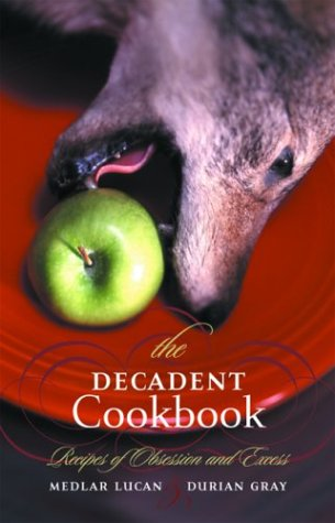9781568582696: The Decadent Cookbook: Recipes of Obsession and Excess