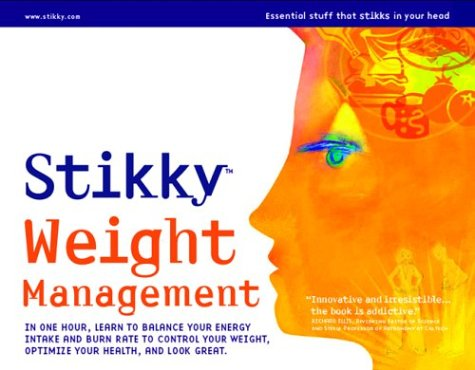 9781568582856: Stikky Weight Management: In One Hour, Learn to Balance Your Energy Intake and Burn Rate to Control Your Weight, Optimize Your Health, and Look (Stikky Series)