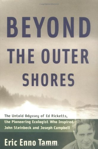 9781568582986: Beyond the Outer Shores: The Untold Odyssey of Ed Ricketts, the Pioneering Ecologist Who Inspired John Steinbeck and Joseph Campbell