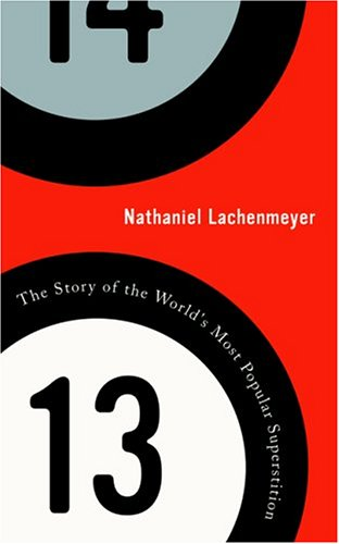 13: The Story of the World's Most Popular Superstition.: Nathaniel Lachenmeyer