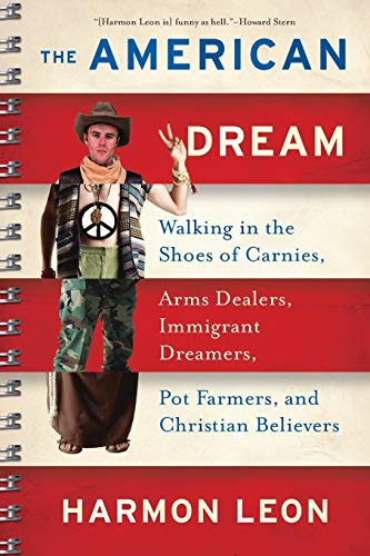 9781568583525: The American Dream: Walking in the Shoes of Carnies, Arms Dealers, Immigrant Dreamers, Pot Farmers, and Christian Believers