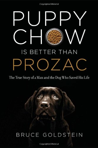 9781568583846: Puppy Chow Is Better Than Prozac: The True Story of a Man and the Dog Who Saved His Life