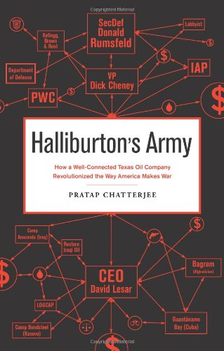 Halliburton's Army: How a Well-Connected Texas Oil Company Revolutionized the Way America Makes...