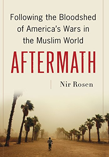 Aftermath: Following the Bloodshed of America's Wars in the Muslim World (signed): ROSEN, NIR