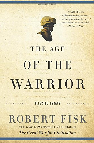 9781568584034: The Age of the Warrior: Selected Essays by Robert Fisk