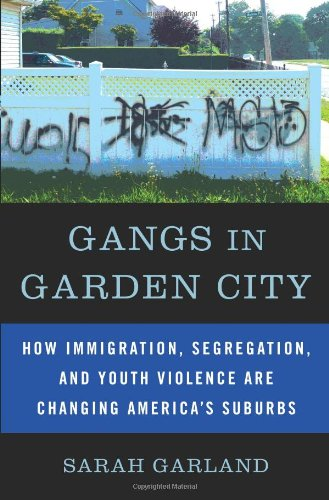 9781568584041: Gangs in Garden City: How Immigration, Segregation, and Youth Violence are Changing America's Suburbs