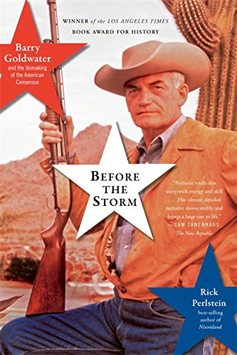 9781568584126: Before the Storm: Barry Goldwater and the Unmaking of the American Consensus: Barry Goldwater and the Unmasking of the American Consensus