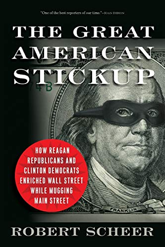 9781568584348: The Great American Stickup: How Reagan Republicans and Clinton Democrats Enriched Wall Street While Mugging Main Street