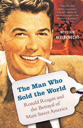 9781568584423: The Man Who Sold the World: Ronald Reagan and the Betrayal of Main Street America