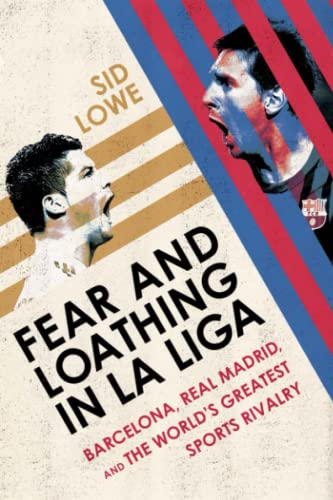 9781568584508: Fear and Loathing in La Liga: Barcelona, Real Madrid, and the World's Greatest Sports Rivalry