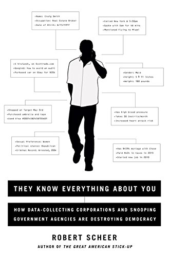 They Know Everything About You: How Data-Collecting Corporations and Snooping Government Agencies...