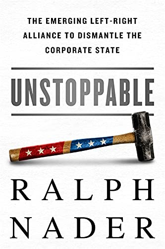 9781568584546: Unstoppable: The Emerging Left-Right Alliance to Dismantle the Corporate State