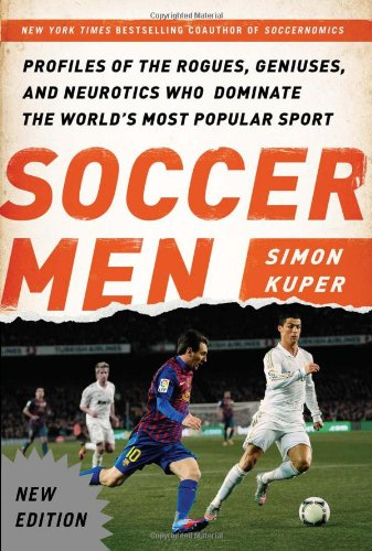 9781568584584: Soccer Men: Profiles of the Rogues, Geniuses, and Neurotics Who Dominate the World's Most Popular Sport