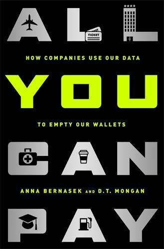 9781568584744: All You Can Pay: How Companies Use Our Data to Empty Our Wallets