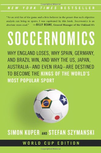 Soccernomics: Why England Loses, Why Spain, Germany, and Brazil Win, and Why the U.S., Japan, Australia—and Even Iraq—Are Destined to Become the Kings of the World's Most Popular Sport (1568584814) by Simon Kuper; Stefan Szymanski