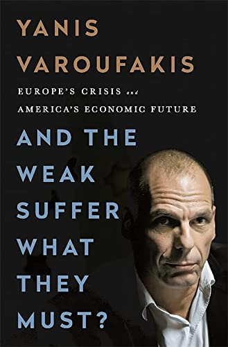9781568585048: And the Weak Suffer What They Must: Europe's Crisis and America's Economic Future