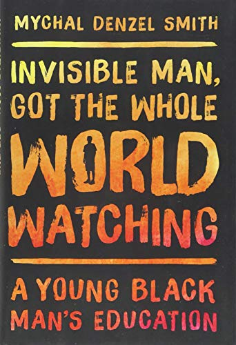 Invisible Man, Got the Whole World Watching: A Young Black Man's Education: Smith, Mychal ...