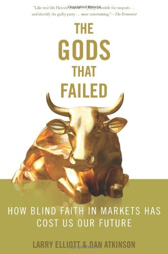 9781568586021: The Gods that Failed: How Blind Faith in Markets Has Cost Us Our Future