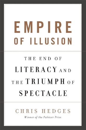 9781568586137: Empire of Illusion: The End of Literacy and the Triumph of Spectacle