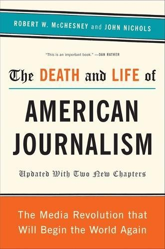 9781568586366: The Death and Life of American Journalism: The Media Revolution That Will Begin the World Again