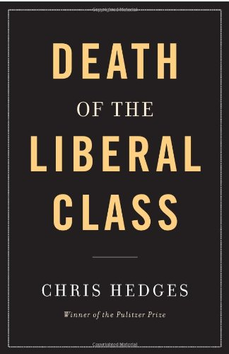 Death of the Liberal Class: Hedges, Chris