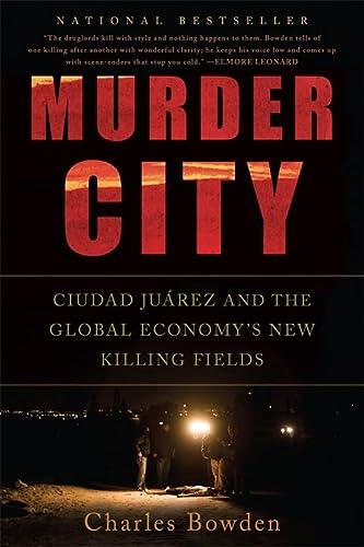 Murder City: Ciudad Juarez and the Global Economy's New Killing Fields