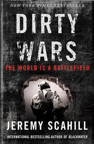 Dirty Wars: The World Is A Battlefield: Scahill, Jeremy