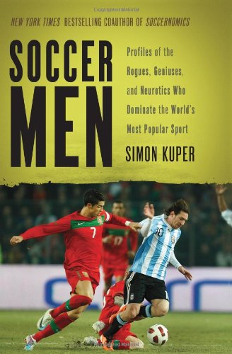 9781568586878: Soccer Men: Profiles of the Rogues, Geniuses, and Neurotics Who Dominate the World's Most Popular Sport
