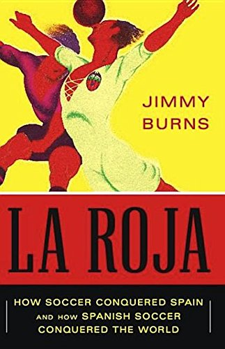 9781568587189: La Roja: How Soccer Conquered Spain and How Spanish Soccer Conquered the World