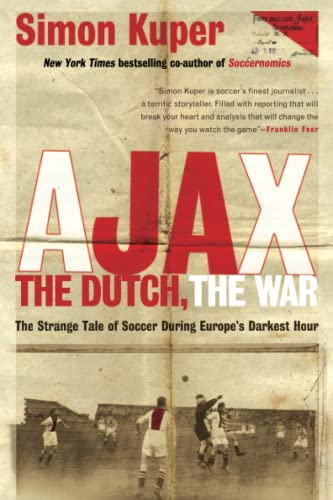 9781568587233: Ajax, the Dutch, the War: The Strange Tale of Soccer During Europe's Darkest Hour