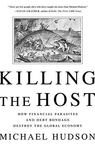9781568587370: Killing the Host: How Financial Parasites and Debt Bondage Destroy the Global Economy
