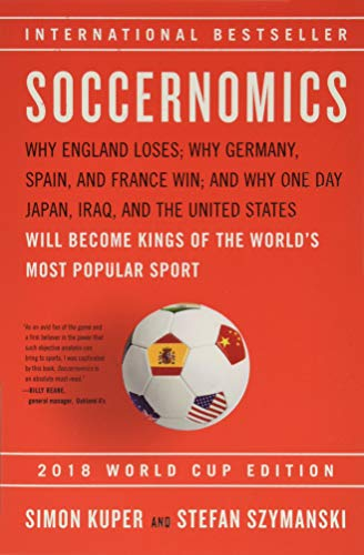 9781568587516: Soccernomics (2018 World Cup Edition): Why England Loses; Why Germany, Spain, and France Win; and Why One Day Japan, Iraq, and the United States Will Become Kings of the World's Most Popular Sport