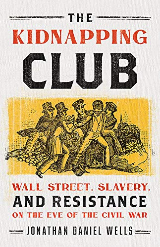9781568587523: The Kidnapping Club: Wall Street, Slavery, and Resistance on the Eve of the Civil War