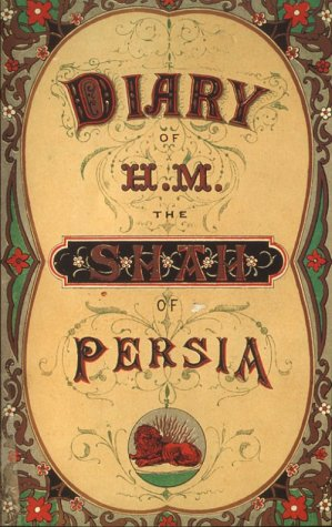 9781568590134: The Diary of H.M. the Shah of Persia: During His Tour Through Europe in A.D. 1873 (Bibliotheca Iranica)