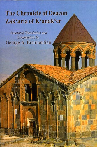 The Chronicle of Deacon Zakaria of Kanaker: Zakareay Sarkawagi Patmagrutwn (Armenian Studies Series # 6) (9781568591216) by George A. Bournoutian; Zakaria