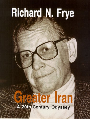 Greater Iran: A 20th-century Odyssey: Frye, Richard N.
