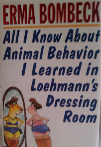 9781568651699: All I Know About Animal Behavior I Learned in Loehmann's Dressing Room Edition: