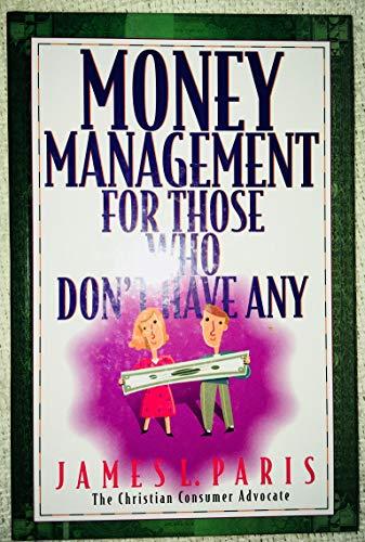 Money Management for Those Who Don't Have: James L Paris