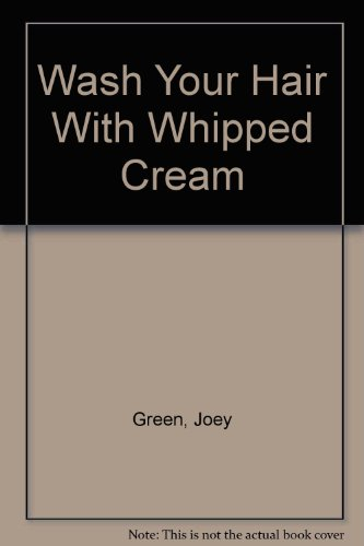 Wash Your Hair With Whipped Cream (1568655622) by Joey Green