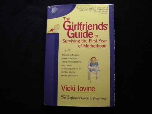 9781568656489: The Girlfriends' Guide to Surviving the First Year of Motherhood