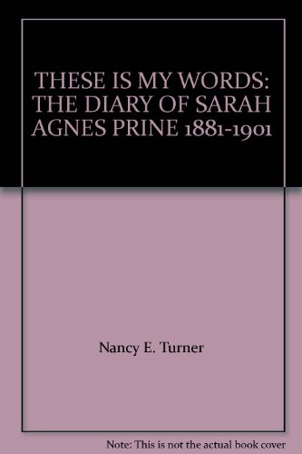 9781568657318: These Is My Words - The Diary Of Sarah Agnes Prine, 1881-1901, Arizona Territories - A Novel