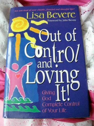 9781568657790: Out of Control and Loving It! Giving God Complete Control of Your Life