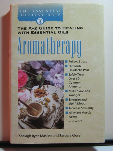 Aromatherapy the a Z Guide to Healing With: Masline, Shelagh Rya