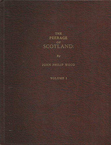 The Peerage of Scotland Containing an Historical and Genealogical Account of the Nobility of that ...