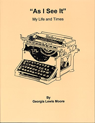 "As I See It"": My Life and Times: Moore, Georgia Lewis"