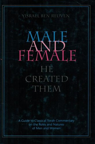 9781568710969: Male and Female He Created Them: A Guide to Classical Torah Commentary on the Roles and Natures of Men and Women
