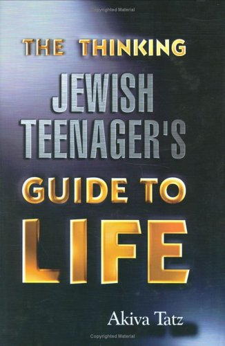 Thinking Jewish Teenager's Guide to Life (1568711751) by Akiva Tatz